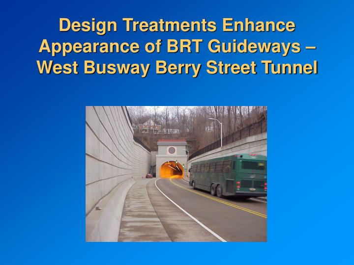Design Treatments Enhance  Appearance of BRT Guideways – West Busway Berry Street Tunnel