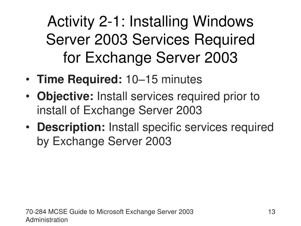 Activity 2-1: Installing Windows Server 2003 Services Required