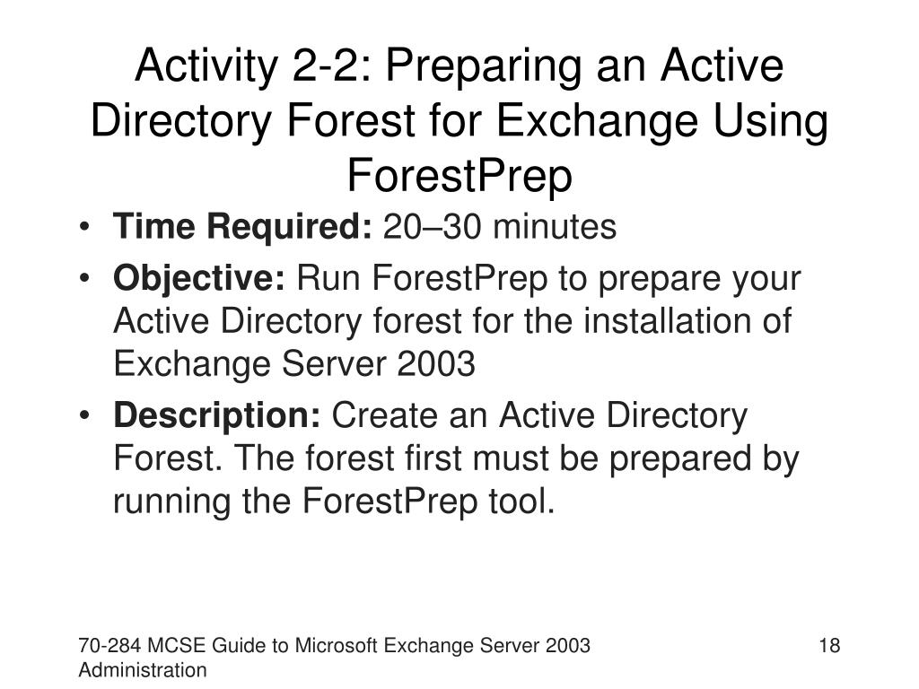 Activity 2-2: Preparing an Active Directory Forest for Exchange Using ForestPrep
