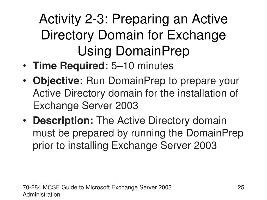 Activity 2-3: Preparing an Active Directory Domain for Exchange Using DomainPrep