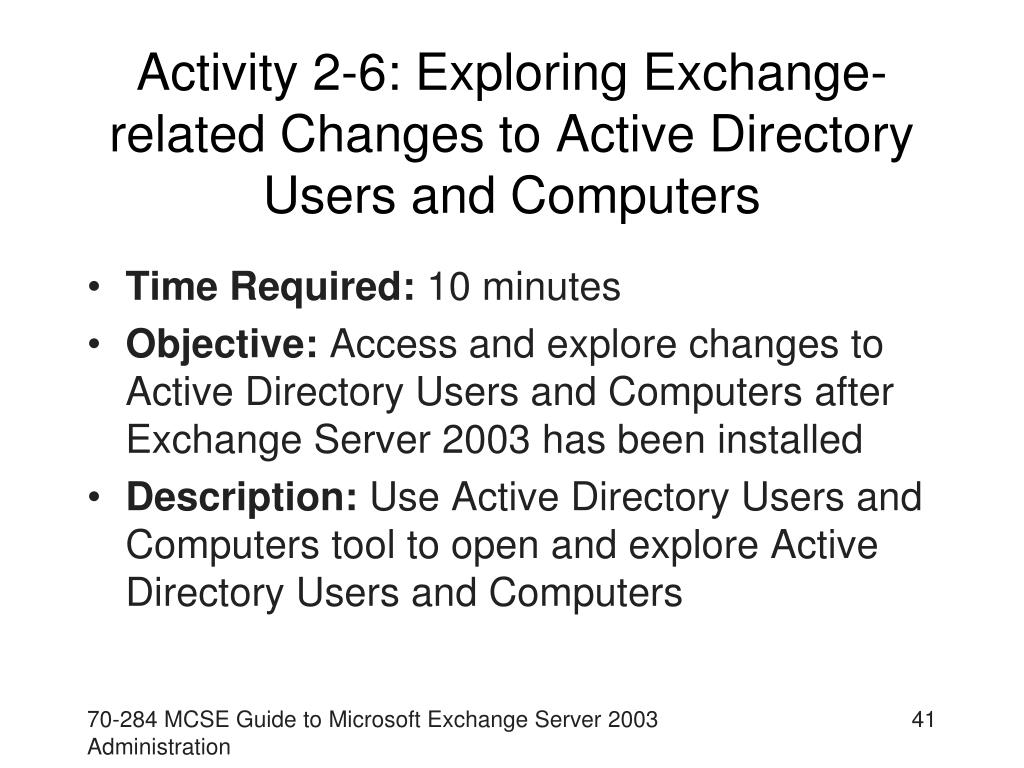 Activity 2-6: Exploring Exchange-related Changes to Active Directory Users and Computers