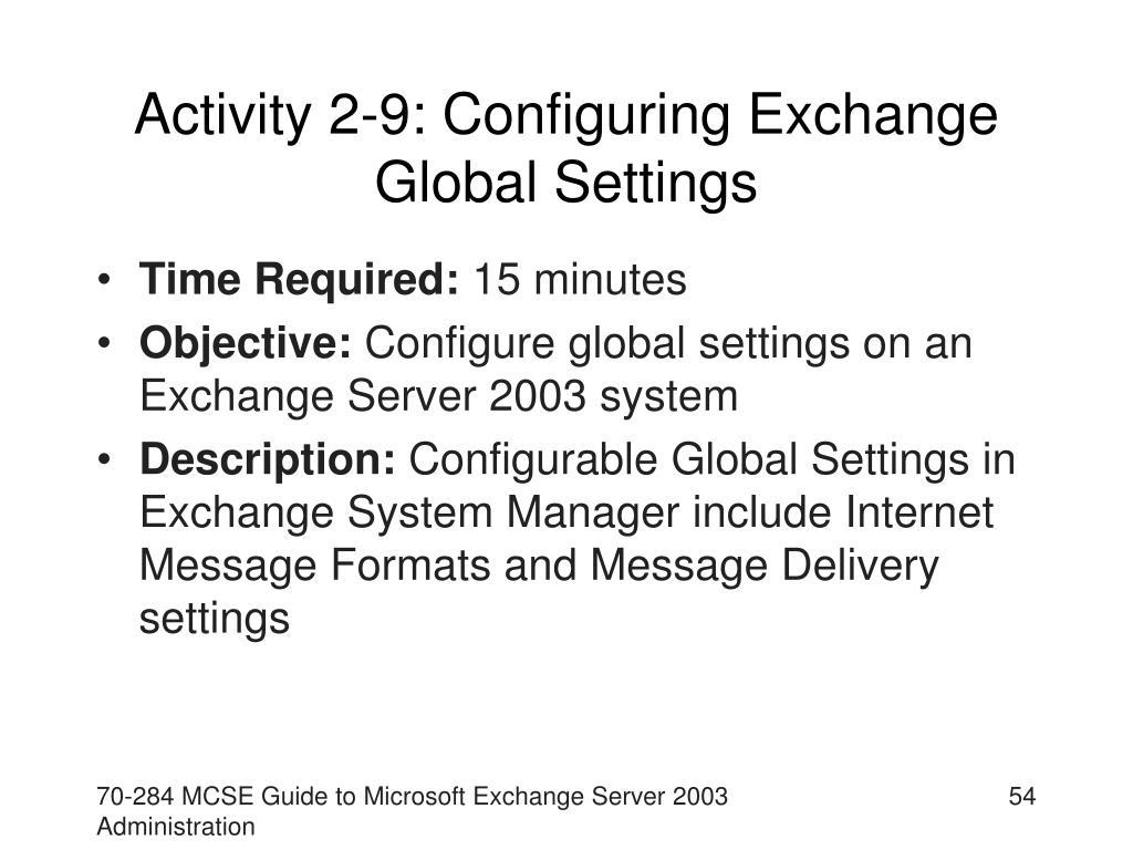 Activity 2-9: Configuring Exchange Global Settings
