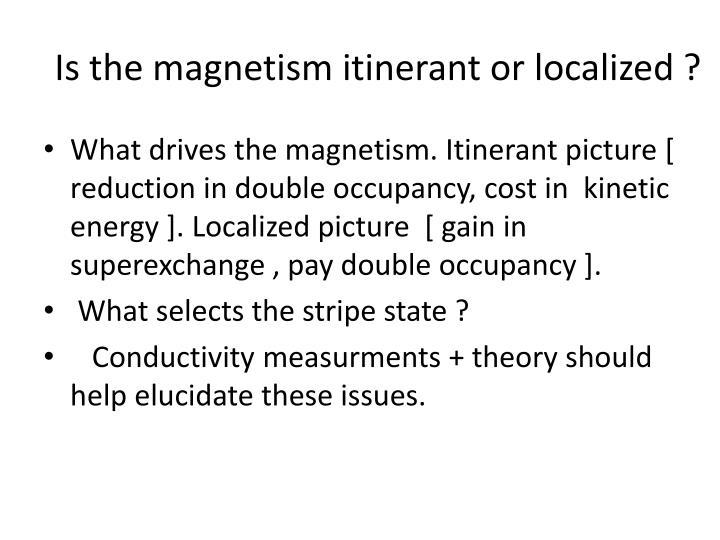 Is the magnetism itinerant or localized ?