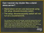 can i recover my cluster like a stand alone server