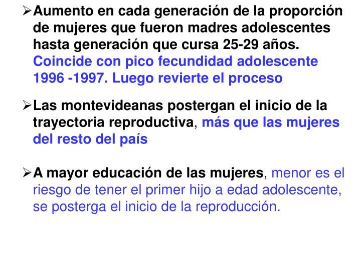 Aumento en cada generación de la proporción de mujeres que fueron madres adolescentes hasta generación que cursa 25-29 años.