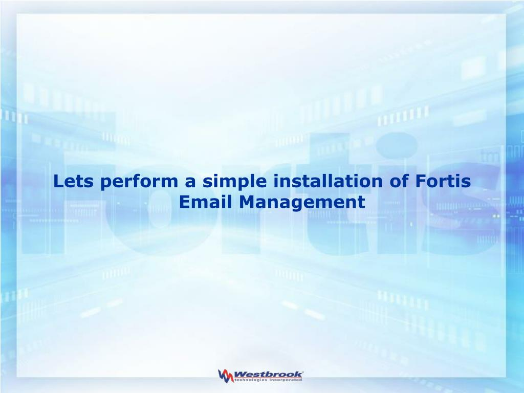 Lets perform a simple installation of Fortis Email Management