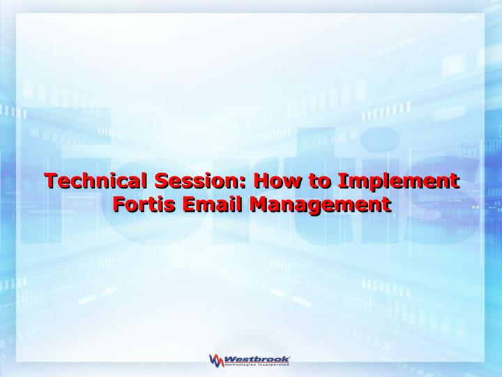 Technical session how to implement fortis email management