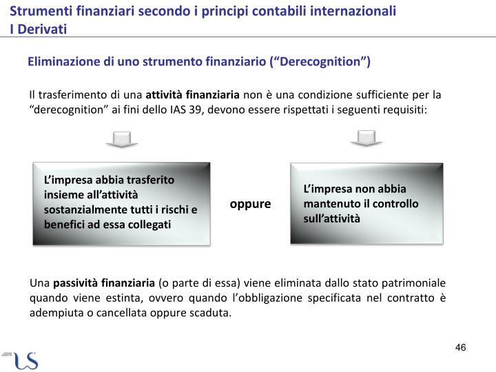 """Eliminazione di uno strumento finanziario (""""Derecognition"""")"""