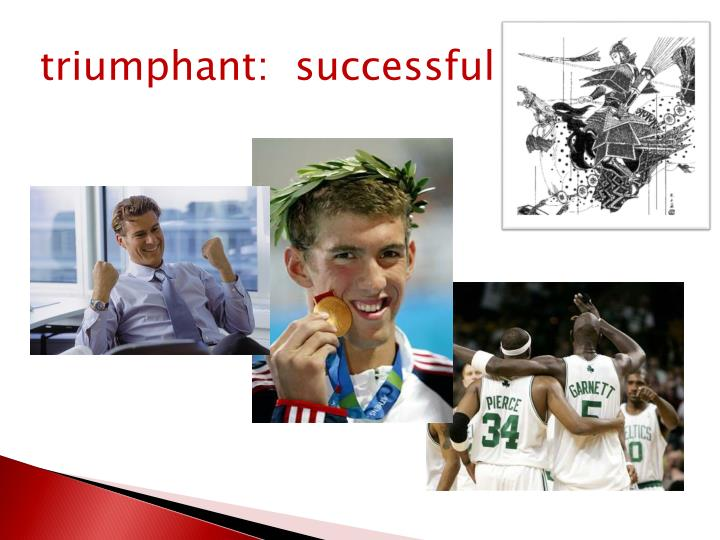 triumphant:  successful