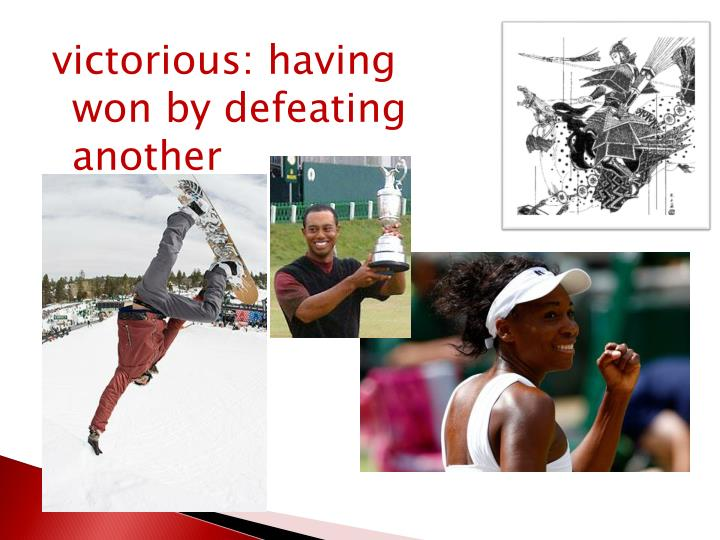 victorious: having won by defeating another