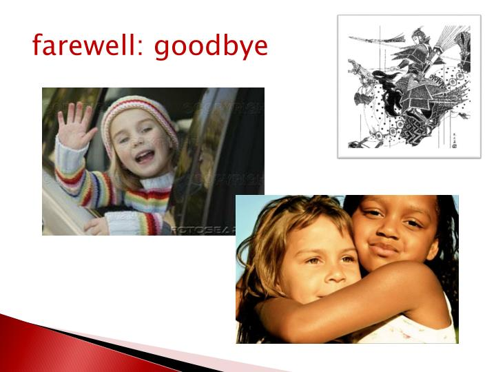 farewell: goodbye