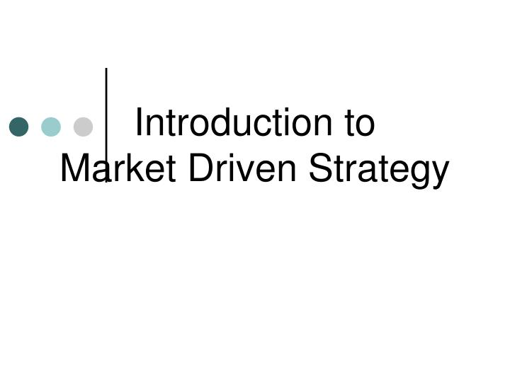 Introduction to market driven strategy