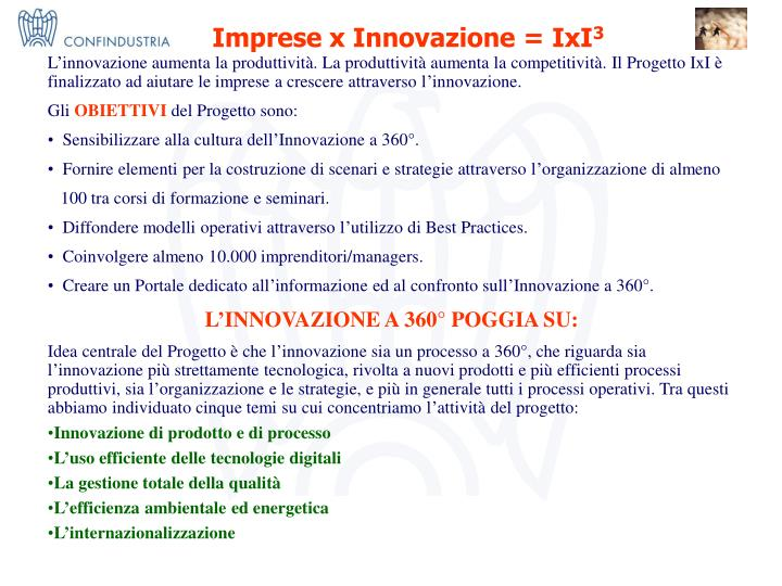 L'innovazione aumenta la produttività. La produttività aumenta la competitività. Il Progetto IxI è finalizzato ad aiutare le imprese a crescere attraverso l'innovazione.