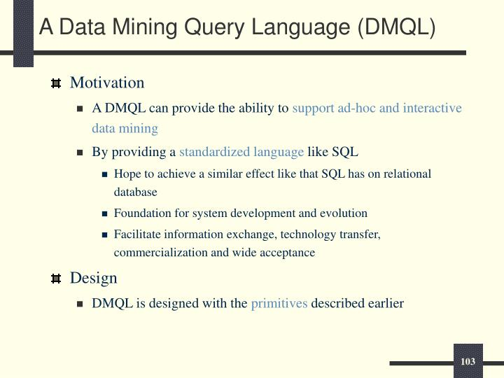 A Data Mining Query Language (DMQL)