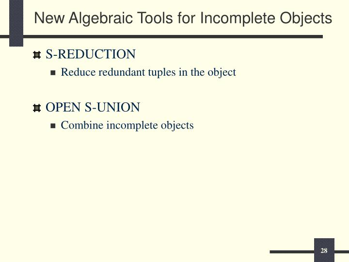 New Algebraic Tools for Incomplete Objects