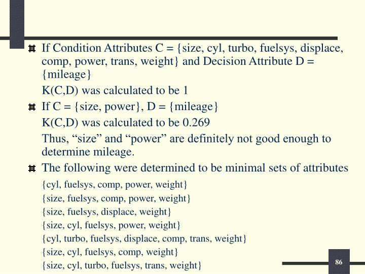 If Condition Attributes C = {size, cyl, turbo, fuelsys, displace, comp, power, trans, weight} and Decision Attribute D = {mileage}