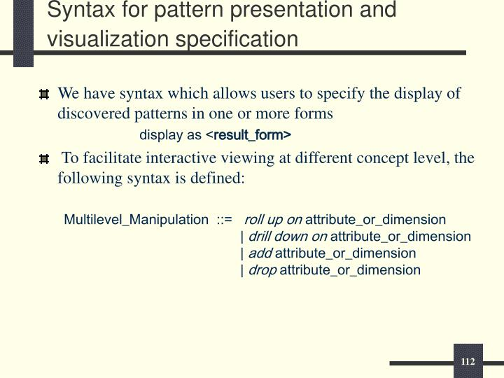 Syntax for pattern presentation and visualization specification