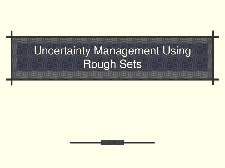 Uncertainty Management Using Rough Sets