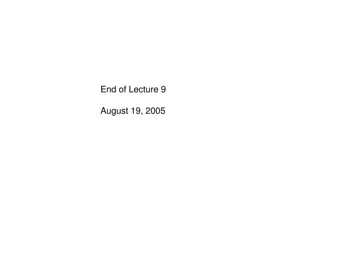 End of Lecture 9