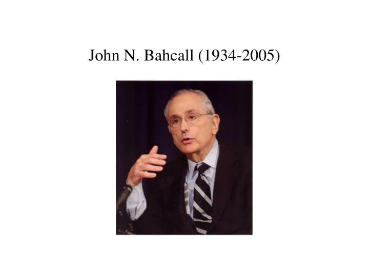 John N. Bahcall (1934-2005)