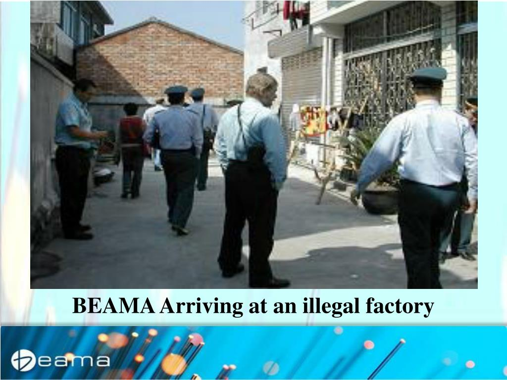BEAMA Arriving at an illegal factory