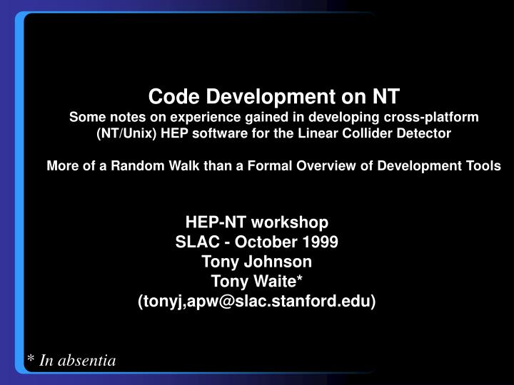 Hep nt workshop slac october 1999 tony johnson tony waite tonyj apw@slac stanford edu