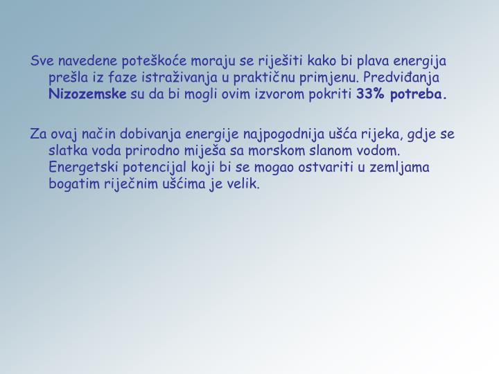 Sve navedene poteškoće moraju se riješiti kako bi plava energija prešla iz faze istraživanja u praktičnu primjenu. Predviđanja