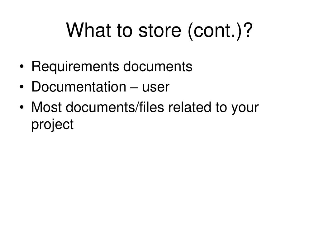 What to store (cont.)?