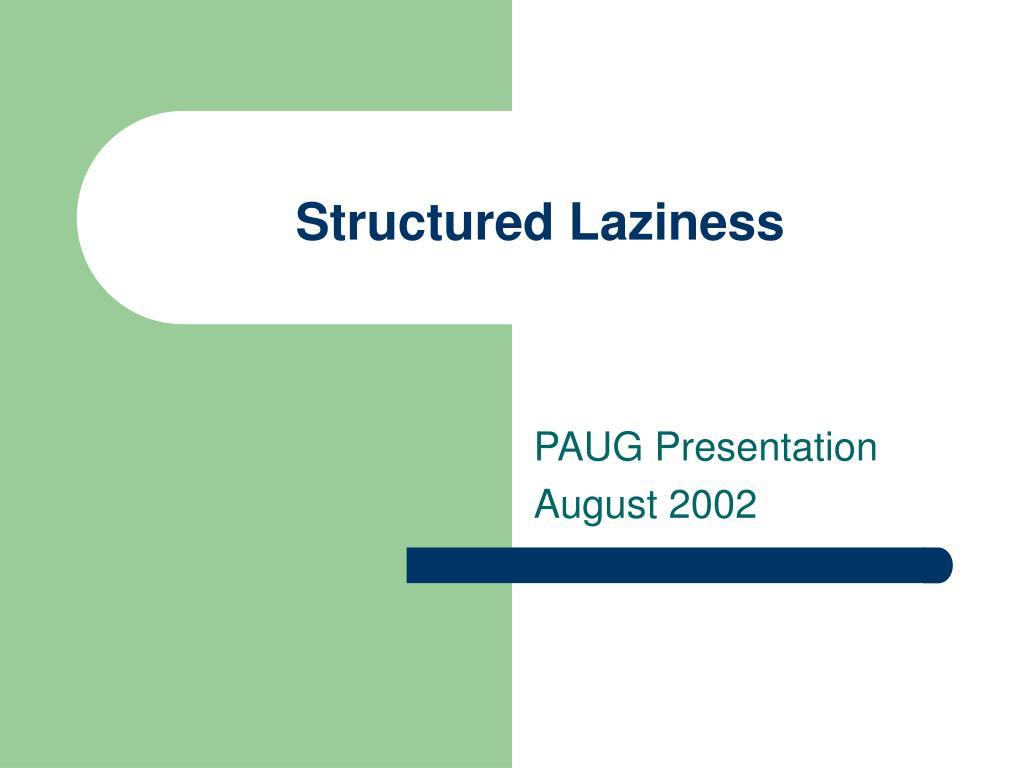 Structured Laziness