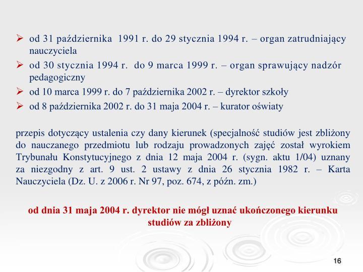 od 31 października  1991 r. do 29 stycznia 1994 r. – organ zatrudniający