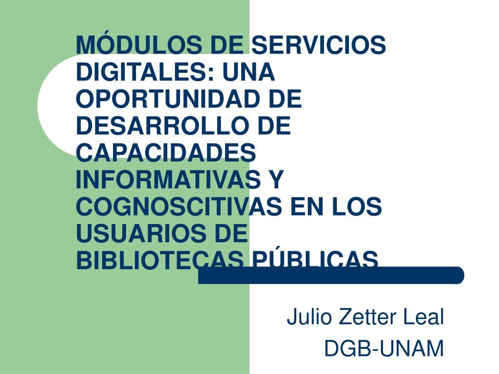 MÓDULOS DE SERVICIOS DIGITALES: UNA OPORTUNIDAD DE DESARROLLO DE CAPACIDADES INFORMATIVAS Y COGNOSCITIVAS EN LOS USUARIOS DE BIBLIOTECAS PÚBLICAS