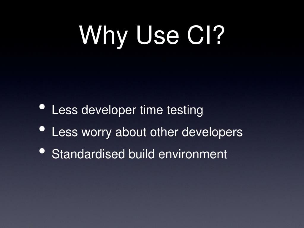 Why Use CI?