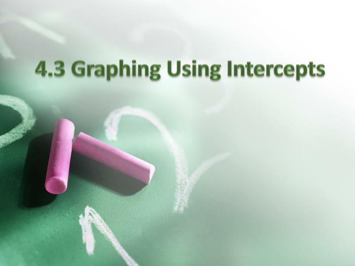 4 3 graphing using intercepts