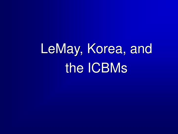 LeMay, Korea, and
