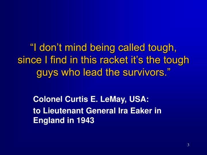 """I don't mind being called tough, since I find in this racket it's the tough guys who lead the..."