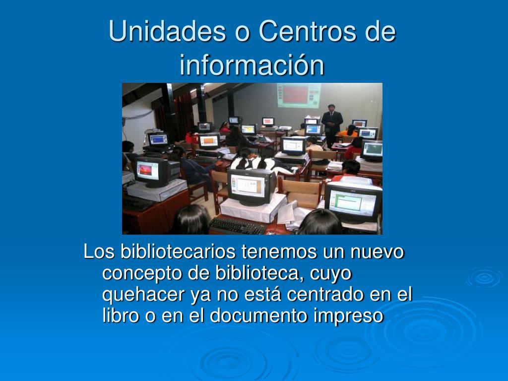 Unidades o Centros de información