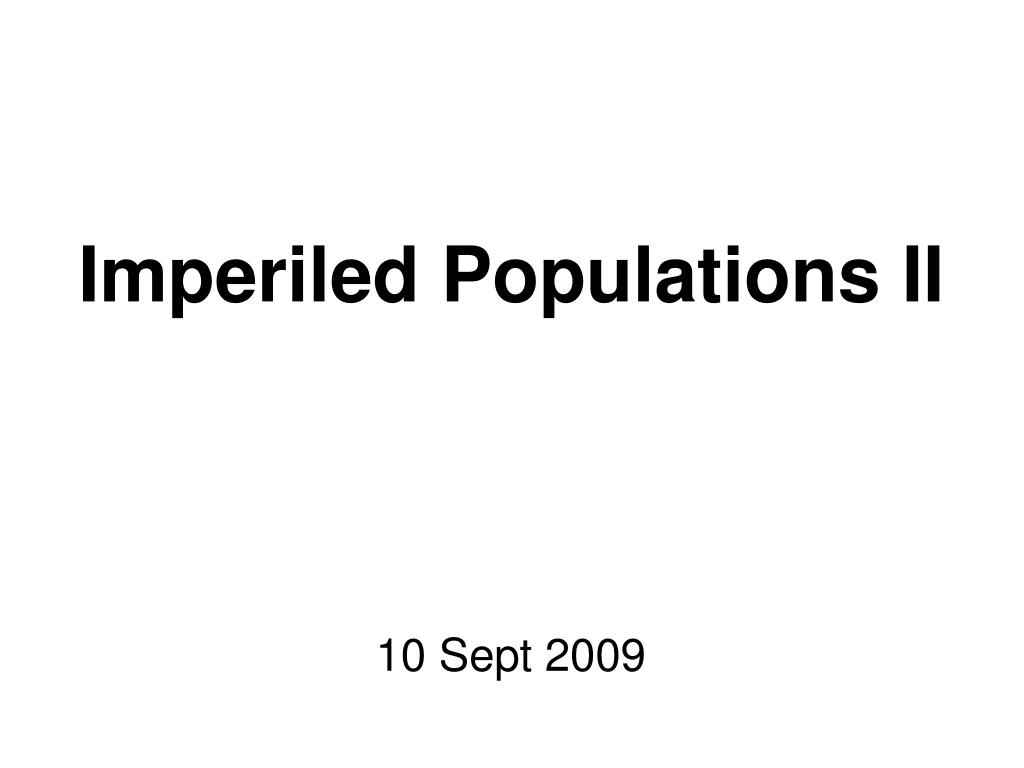 Imperiled Populations II