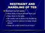 restraint and handling of ted