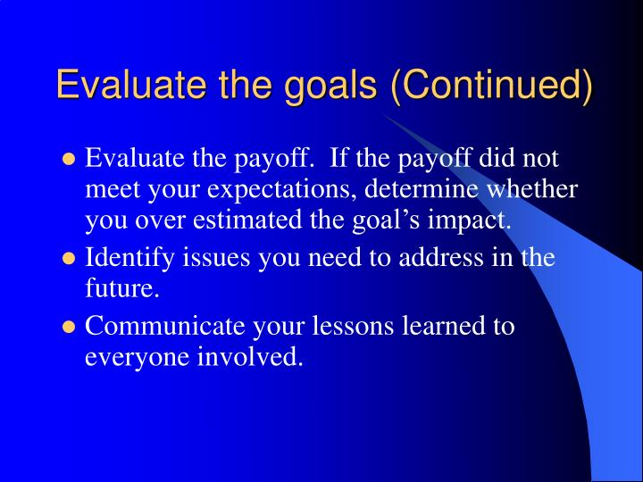 Evaluate the goals (Continued)