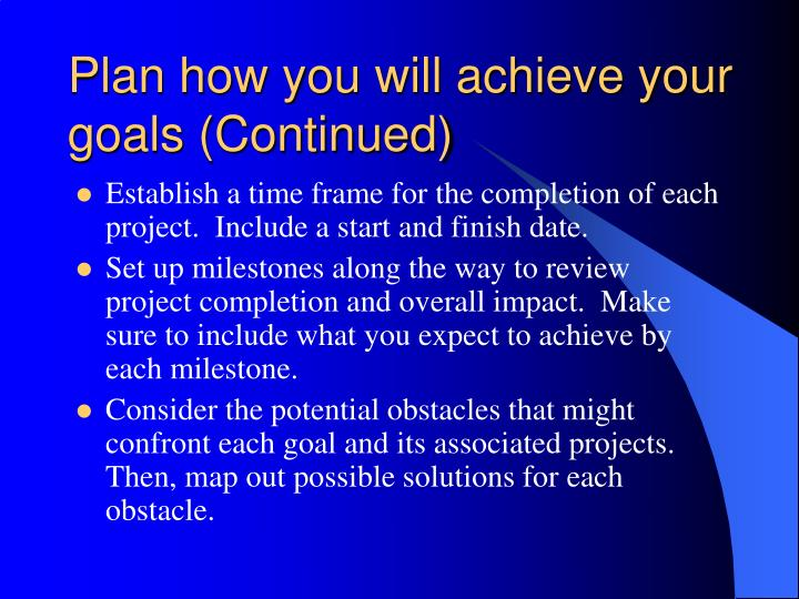 Plan how you will achieve your goals (Continued)