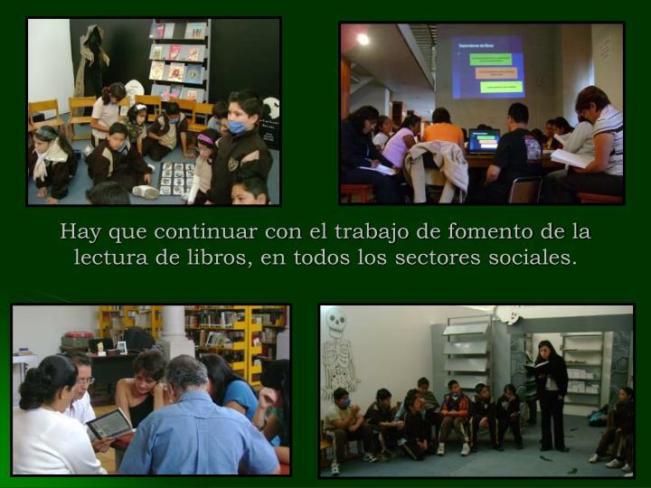 Hay que continuar con el trabajo de fomento de la lectura de libros, en todos los sectores sociales.