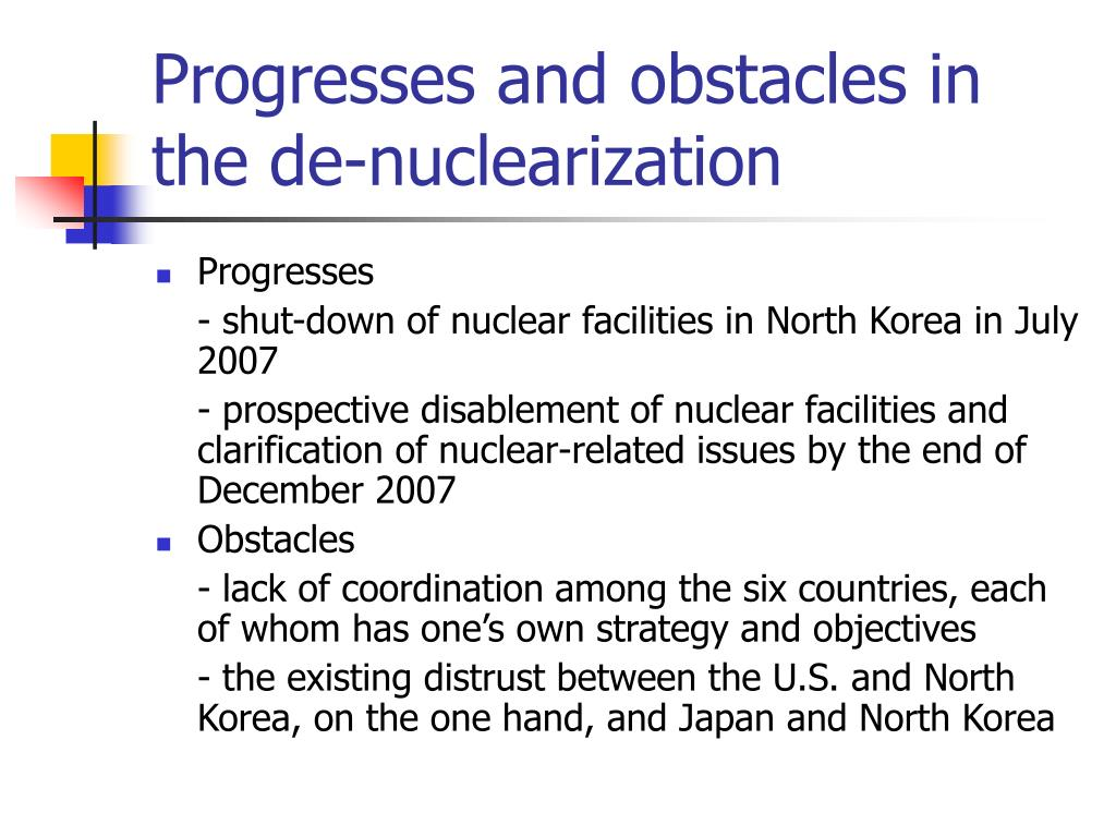 Progresses and obstacles in the de-nuclearization