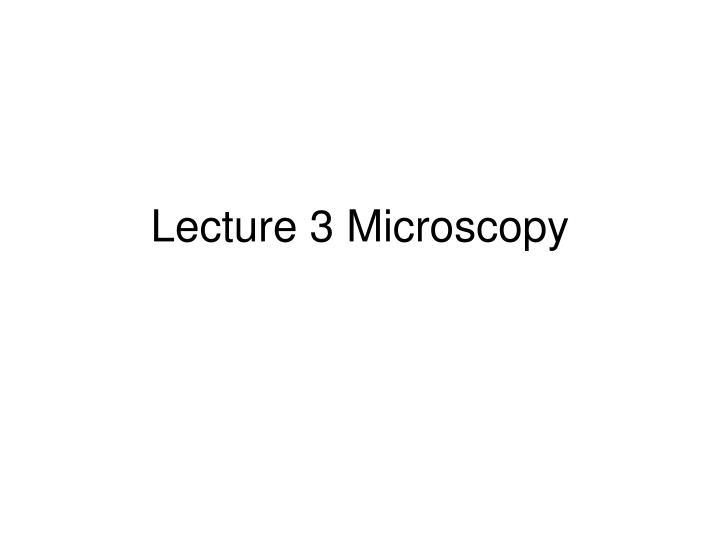 Lecture 3 Microscopy