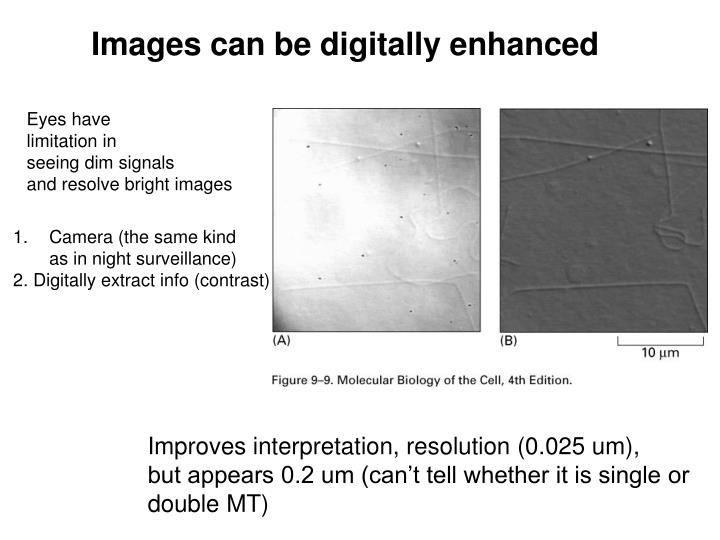 Images can be digitally enhanced