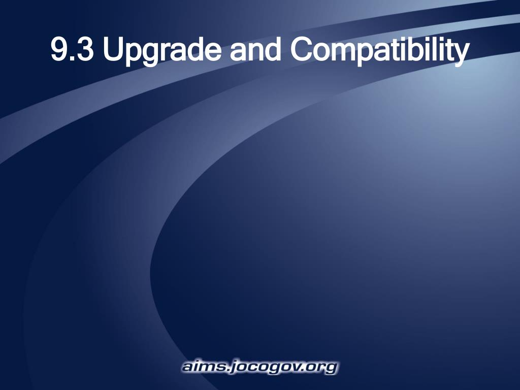 9.3 Upgrade and Compatibility