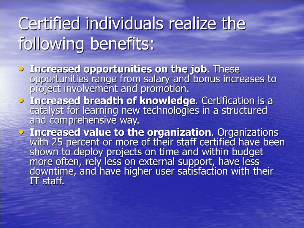Certified individuals realize the following benefits: