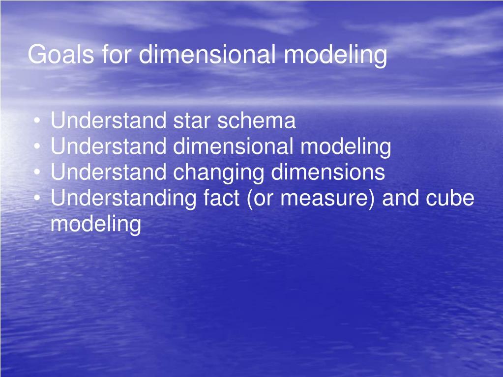 Goals for dimensional modeling