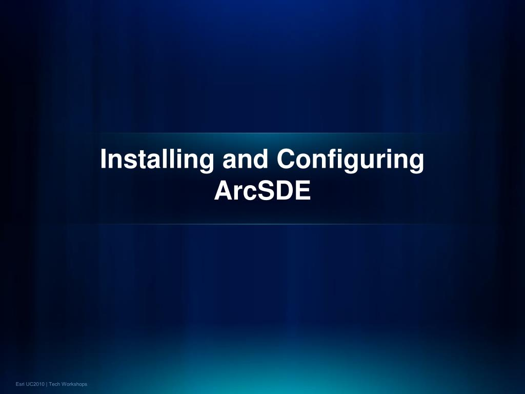 Installing and Configuring ArcSDE