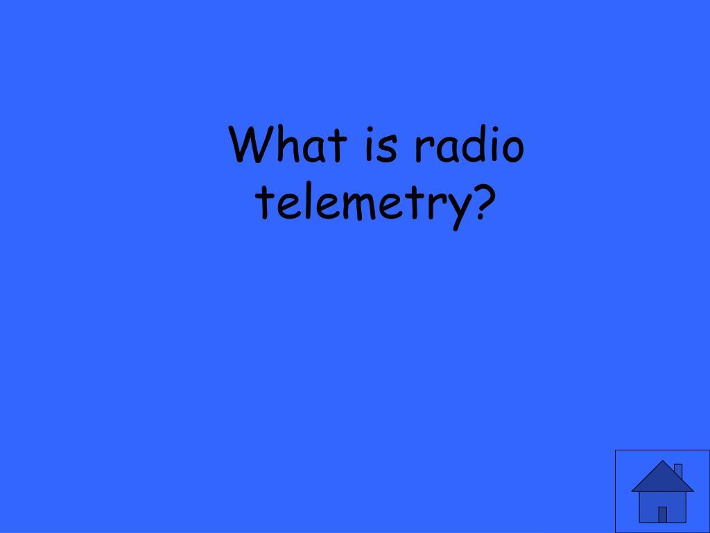 What is radio telemetry?