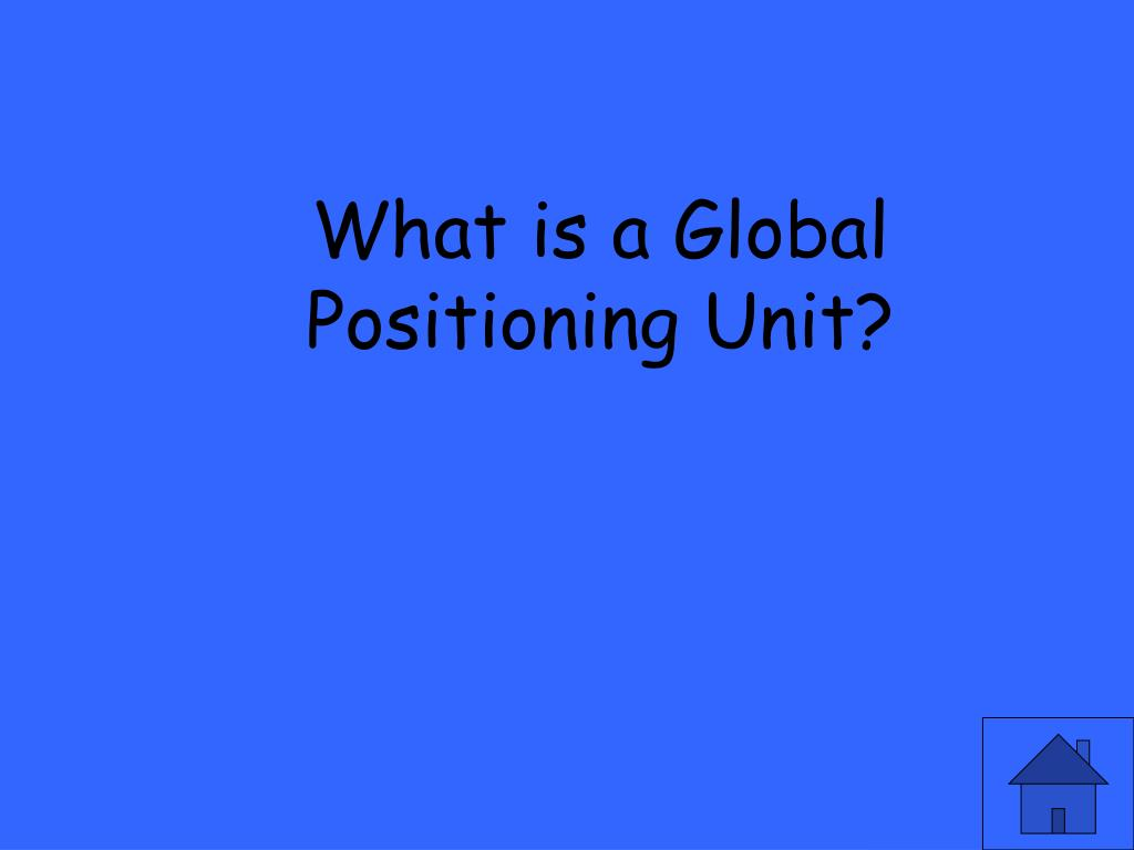 What is a Global Positioning Unit?